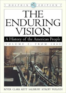 The Enduring Vision: A History of the American People, Volume 2: From 1865