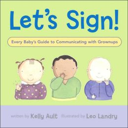 Let's Sign: Every Baby's Guide to Communicating with Grownups