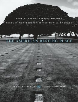 The American Resting Place: 400 Years of History Through Our Cemeteries andBurial Grounds