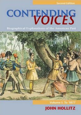 Contending Voices: Biographical Explorations of the American Past, Volume I: To 1877