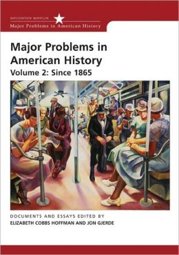 Major Problems in American History, Volume 2: Since 1865: Volume II: Since 1865
