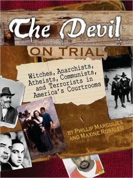 The Devil on Trial: Witches, Anarchists, Atheists, Communists, andTerrorists in America's Courtrooms
