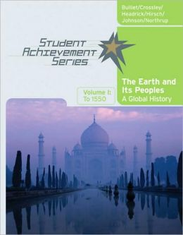 Student Achievement Series: The Earth and Its Peoples: A Global History, Volume I: To 1550