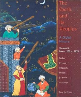 The Earth and Its Peoples: A Global History, Volume B: From 1200 to 1870