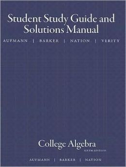 Study Guide with Student Solutions Manual for Aufmann/Barker/Nation's College Algebra, 6th