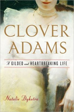 Clover Adams: A Gilded and Heartbreaking Life