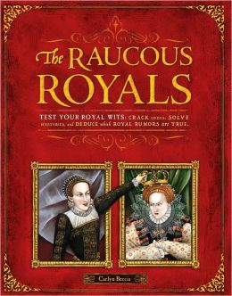 Raucous Royals: Test your Royal Wits: Crack Codes, Solve Mysteries, and Deduce WhichRoyal Rumors are True