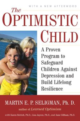 The Optimistic Child: A Proven Program to Safeguard Children Against Depression and BuildLifelong Resilience