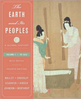 The Earth and Its Peoples: A Global History, Brief Edition, Volume I: To 1550
