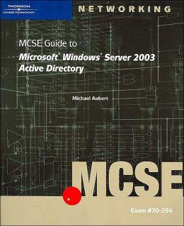 MCSE Guide to Microsoft Windows Server 2003 Active Directory: Exam #70-294