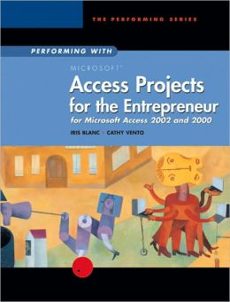 Performing with Projects for the Entrepreneur: Microsoft Access 2002 and 2000