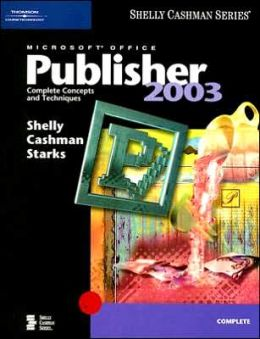 Microsoft Office Publisher 2003: Complete Concepts and Techniques