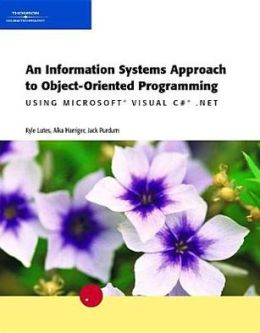 Information Systems Approach to Object-Oriented Programming Using Microsoft Visual C# .NET