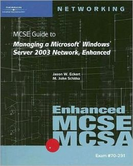 70-291: MCSE Guide to Managing a Microsoft Windows Server 2003 Network, Enhanced