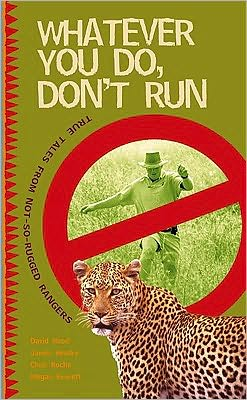 Whatever You Do, Don?t Run: True tales by not-so-rugged rangers