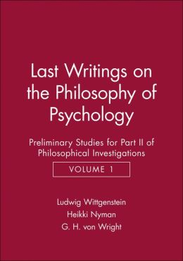 Last Writings on the Phiosophy of Psychology: Preliminary Studies for Part II of Philosophical Investigations