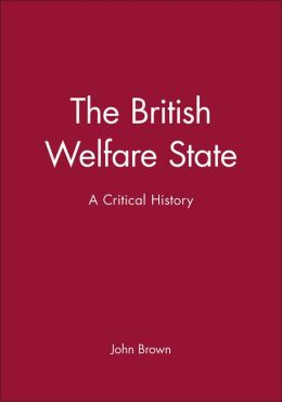 The British Welfare State: A Critical History