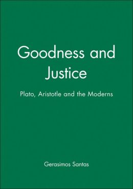 Goodness and Justice: Plato, Aristotle and the Moderns