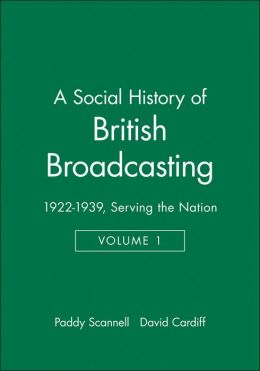 A Social History of British Broadcasting: 1922-1939 Serving the Nation