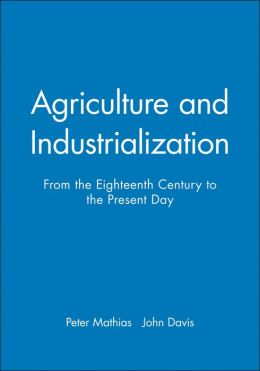 Agriculture and Industrialization: From the Eighteenth Century to the Present Day