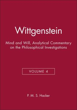 Wittgenstein: Mind and Will, Volume 4 of an Analytical Commentary on the Philosophical Investigations.