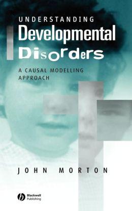 Understanding Developmental Disorders: A Causal Modelling Approach