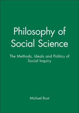 Philosophy of Social Science: The Methods, Ideals and Politics of Social Inquiry
