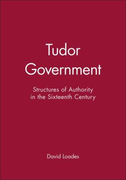 Tudor Government: Structures of Authority in the Sixteenth Century