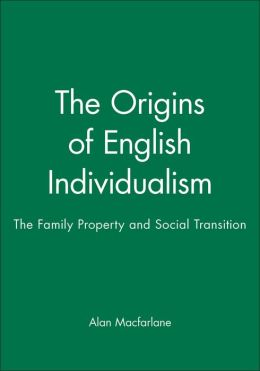 The Origins of English Individualism: The Family Property and Social Transition