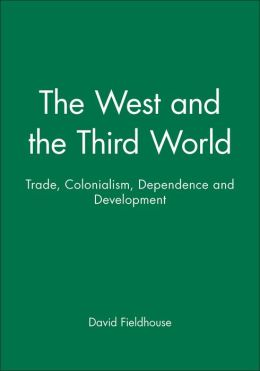 The West and the Third World: Trade, Colonialism, Dependence and Development