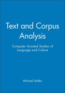 Text and Corpus Analysis: Computer Assisted Studies of Language and Culture