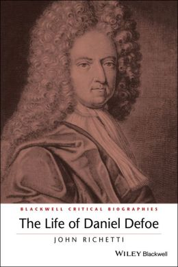 The Life of Daniel Defoe: A Critical Biography
