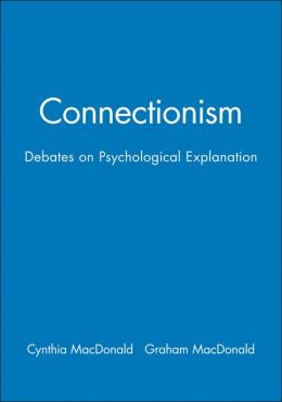 Connectionism: Debates on Psychological Explanation