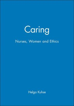 Caring: Nurses, Women and Ethics