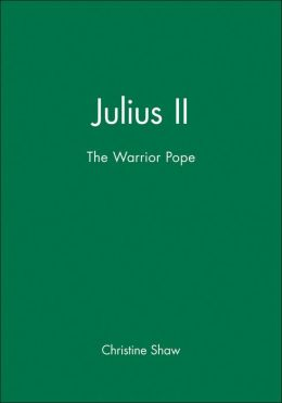 Julius II: The Warrior Pope
