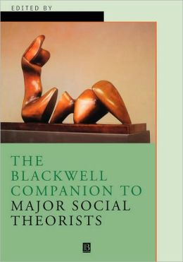The Blackwell Companion to Major Social Theorists