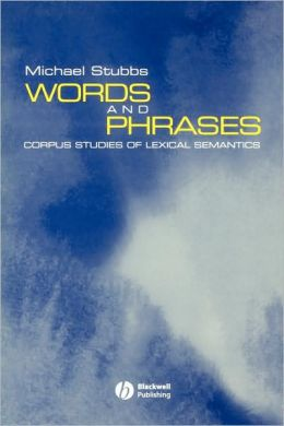 Words and Phrases: Corpus Studies of Lexical Semantics