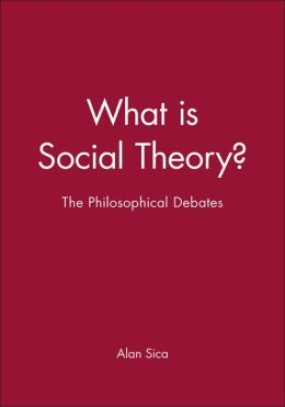 What is Social Theory: The Philosophical Debates
