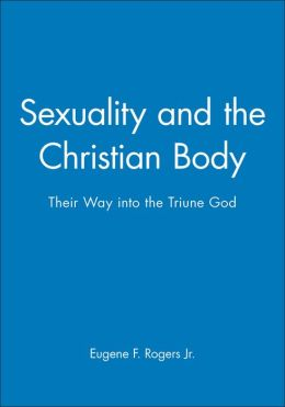 Sexuality and the Christian Body: Their Way into the Triune God