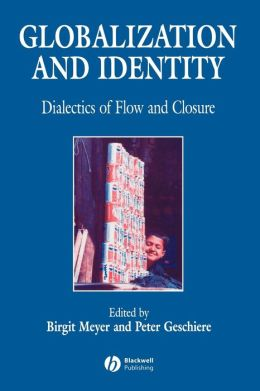 Globalization and Identity: Dialectics of Flow and Closure