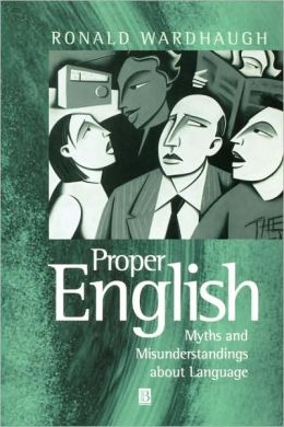 Proper English: Myths and Misunderstandings about Language