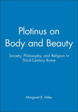 Plotinus on Body and Beauty: Society, Philosophy, and Religion in Third-Century Rome