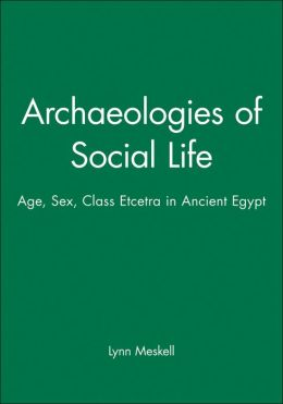 Archaeologies of Social Life: Age, Sex, Class, Etcetera in Ancient Egypt