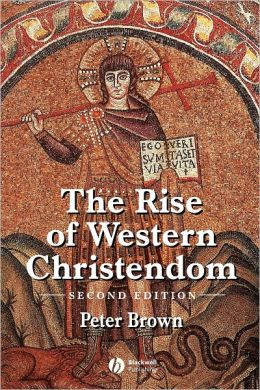 The Rise of Western Christendom: Triumph and Diversity A.D. 200-1000 (The Making of Europe Series)