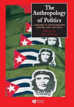 The Anthropology of Politics: Challenges and Opportunities