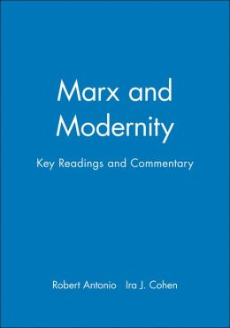 Marx and Modernity: Key Readings and Commentary