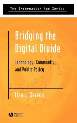 Bridging the Digital Divide: Technology, Community and Public Policy