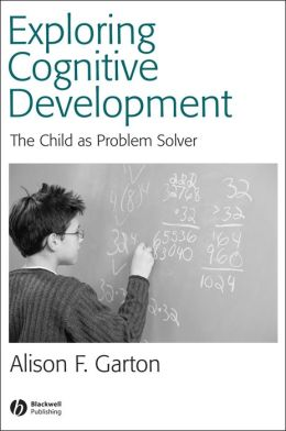 Exploring Cognitive Development: The Child As Problem Solver