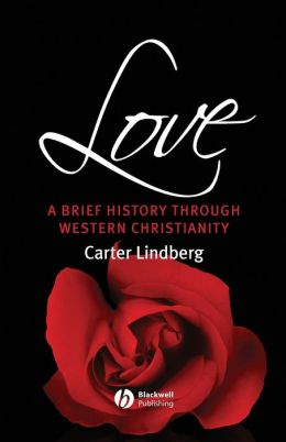 Love: A Brief History Through Western Christianity (Blackwell Brief Histories of Religion Series)