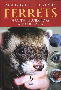 Ferrets: Health, Husbandry and Diseases
